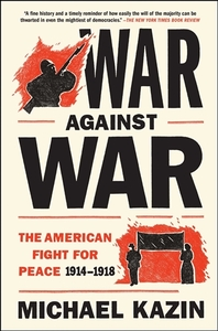 War Against War: The American Fight for Peace, 1914-1918 [Hardcover]